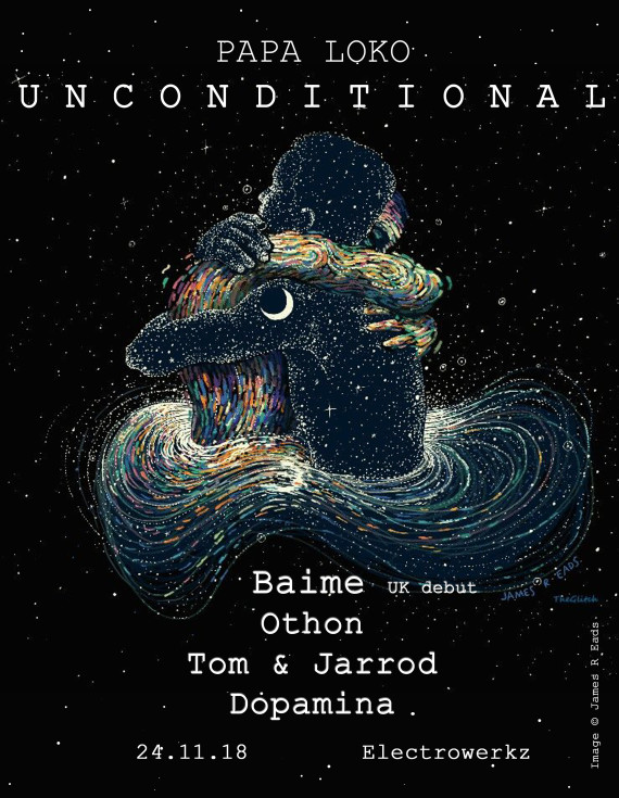 Papa Loko: Unconditional with Baime (UK Debut), Othon, Tom & Jarrod and Dopamina